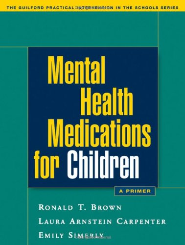 Mental Health Medications for Children: A Primer (The Guilford Practical Intervention in the Schools Series)
