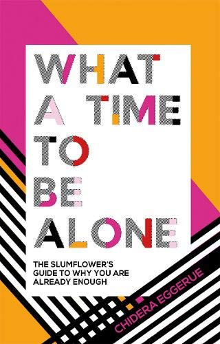 What a Time to Be Alone: The Slumflower's Guide to Why You Are Already Enough (Best Time To Ask For A Raise)