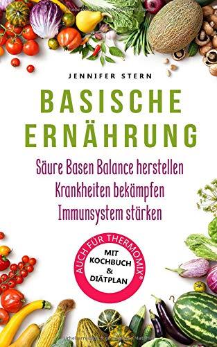 Basische Ernährung  Wie Sie Mit Diesem Basen Kochbuch Einfach Eine Säure Basen Balance Herstellen Arthrose Rheuma Und Weitere Krankheiten Bekämpfen ... Stärken  Effektiv Entgiften Band 1
