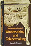 The Complete Book of Woodworking and Cabinetmaking, Byron W. Maguire, 0879091533
