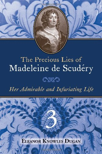 Download The Precious Lies of Madeleine de Scudéry: Her Admirable and Infuriating Life. Book 3 pdf