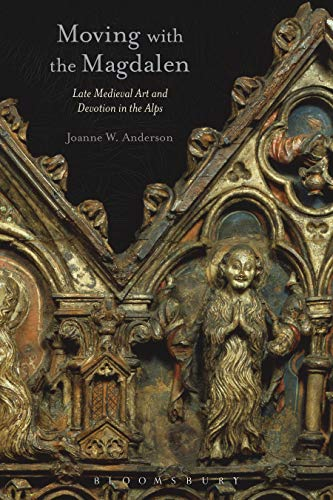 Moving with the Magdalen: Late Medieval Art and Devotion in the Alps por Joanne W. Anderson