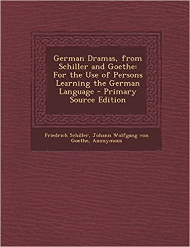 Book German Dramas, from Schiller and Goethe: For the Use of Persons Learning the German Language - Primary Source Edition