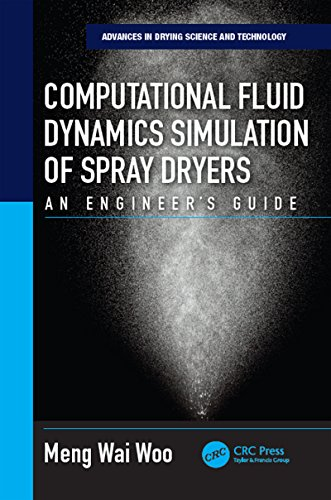 Computational Fluid Dynamics Simulation of Spray Dryers: An Engineer's Guide (Advances in Drying Science and Technology Book 2)
