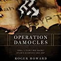 Operation Damocles: Israel's Secret War Against Hitler's Scientists, 1951-1967 Audiobook by Roger Howard Narrated by Ray Chase