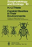 Carabid Beetles in Their Environments : A Study on Habitat Selection by Adaptations in Physiology and Behaviour, Thiele, H. U., 3642811566