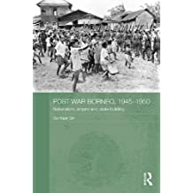 Post-War Borneo, 1945-1950: Nationalism, Empire and State-Building (Routledge Studies in the Modern History of Asia)