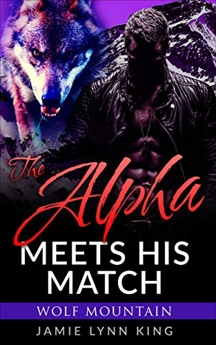 The Alpha Meets His Match: Wolf Mountain Book 1