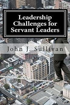 Leadership Challenges for Servant Leaders by [Sullivan, John J.]
