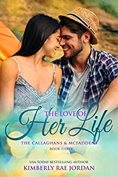 The Love of Her Life: A Christian Romance (The Callaghans & McFaddens Book 3) by [Jordan, Kimberly Rae]