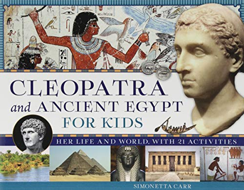 Cleopatra and Ancient Egypt for Kids: Her Life and World, with 21 Activities (For Kids series) (Kids Cleopatra)