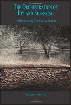 Orchestration of Joy and Suffering: Understanding Chronic Addiction by Corinne Francis Gerwe (2001-12-02)