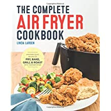The Complete Air Fryer Cookbook: Amazingly Easy Recipes to Fry, Bake, Grill, and Roast with Your Air Fryer
