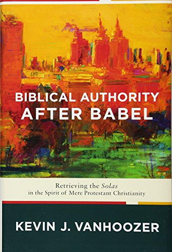 Biblical Authority after Babel: Retrieving the Solas in the Spirit of Mere Protestant Christianity (Embassy Collection Stands)
