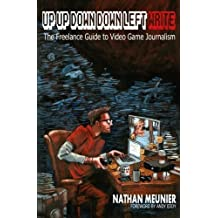 Up Up Down Down Left WRITE: The Freelance Guide to Video Game Journalism by Nathan Meunier (2013-07-05)