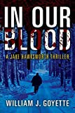 In Our Blood: A Jake Hawksworth Thriller by  William J Goyette in stock, buy online here