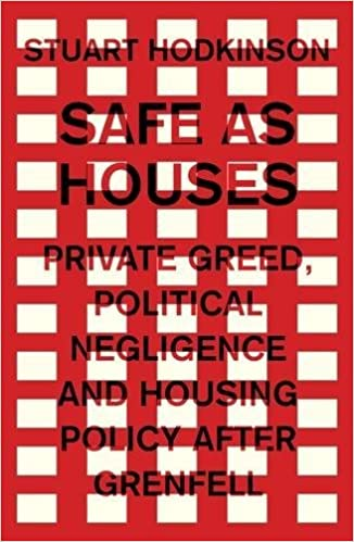 Image result for 'Safe as houses: Private greed, political negligence and housing policy after Grenfell'