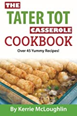 The Tater Tot Casserole Cookbook: Over 45 Yummy Recipes! Paperback