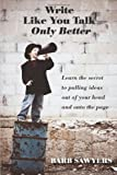 Write Like You Talk--Only Better, Barb Sawyers, 1467926760