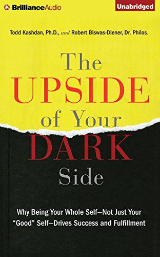 The Upside of Your Dark Side: Why Being Your Whole Self―Not Just Your ''Good'' Self―Drives Success and Fulfillment by Brilliance Audio
