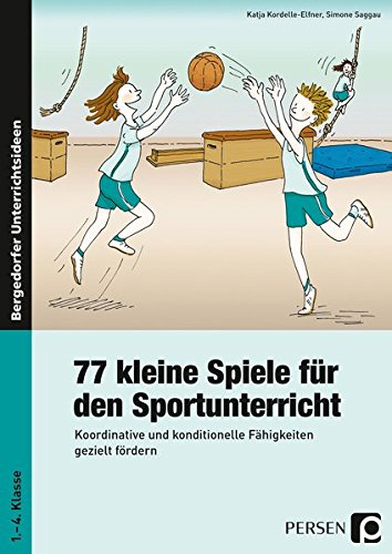 77 kleine Spiele für den Sportunterricht: Koordinative und konditionelle Fähigkeiten gezielt fördern (1. bis 4. Klasse)