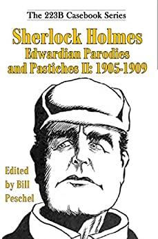 Sherlock Holmes Edwardian Parodies and Pastiches II: 1905-1909 (223B Casebook Series) by [Peschel, Bill]