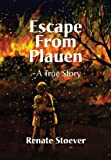 Escape from Plauen, a True Story, Renate Stoever, 1596879815