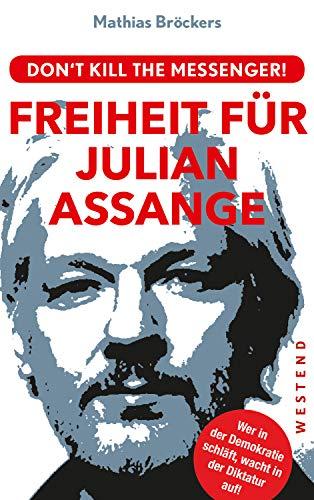 - Freiheit für Julian Assange!: Don't kill the messenger! (German Edition)