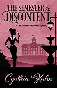 The Semester of Our Discontent (A Lila Maclean Academic Mystery Book 1) by [Kuhn, Cynthia]