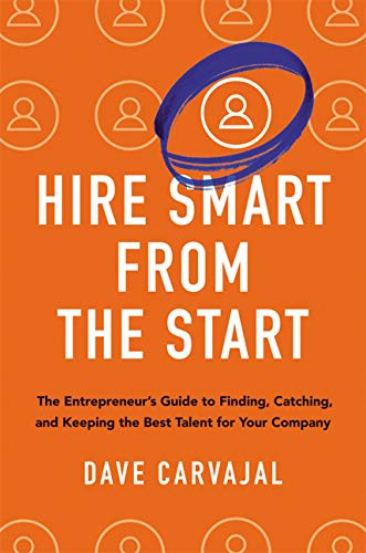 Hire Smart from the Start: The Entrepreneur's Guide to Finding, Catching, and Keeping the Best Talent for Your Company (Best Talent Management Companies)