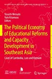 The Political Economy of Educational Reforms and Capacity Development in Southeast Asia: Cases of Cambodia, Laos and Vietnam (Education in the Asia-Pacific Region: Issues, Concerns and Prospects)
