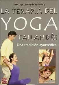 La terapia del yoga tailandés: Kam Thye Chow: 9788479278847 ...