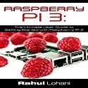 Raspberry Pi 3: The Ultimate User Guide to Getting Started with Raspberry Pi 3 Audiobook by Rahul Lohani Narrated by Robert A K Gonyo