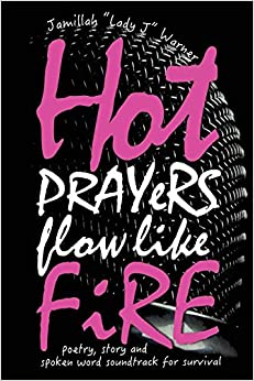 Book Hot Prayers Flow Like Fire: poetry, story, spoken word soundtrack for survival