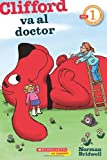 img - for Lector de Scholastic Nivel 1: Clifford va al doctor: (Spanish language edition of Scholastic Reader Level 1: Clifford Goes to the Doctor) (Spanish Edition) book / textbook / text book