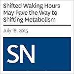 Shifted Waking Hours May Pave the Way to Shifting Metabolism | Bethany Brookshire