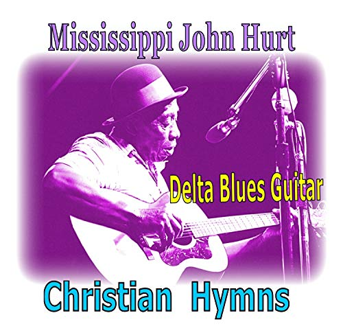 Mississippi John Hurt - Christian Hymns - Delta Blues Style
