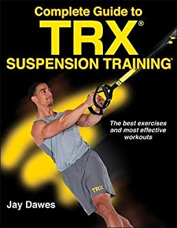 complete guide to trx suspension training jay dawes 9781492533887 rh amazon com TRX Full Body Workout Routines TRX Full Body Workout