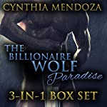Shifter Romance: The Billionaire Wolf Paradise 3-in-1 Set | Cynthia Mendoza