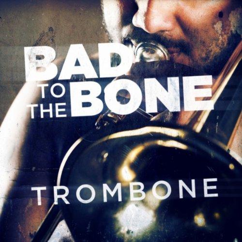 Bad to the Bone: Trombone Jazz