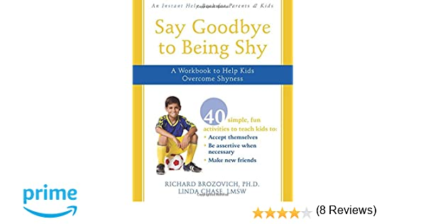 Say Goodbye to Being Shy: A Workbook to Help Kids Overcome Shyness ...