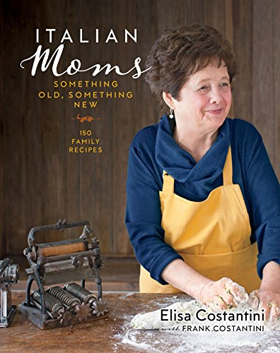 Mom Italian (Italian Moms: Something Old, Something New: 150 Family Recipes)