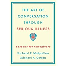 The Art of Conversation Through Serious Illness: Lessons for Caregivers