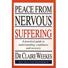 By Dr. Claire Weekes Peace from Nervous Suffering: A Pratical Guide to Understanding, Confidence and Recovery [Paperback]