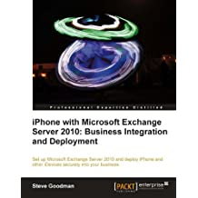 iPhone with Microsoft Exchange Server 2010: Business Integration and Deployment