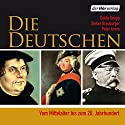 Die Deutschen: Vom Mittelalter bis zum 20. Jahrhundert Audiobook by Guido Knopp, Stefan Brauburger, Peter Arens Narrated by Herbert Schäfer