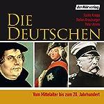 Die Deutschen: Vom Mittelalter bis zum 20. Jahrhundert | Guido Knopp,Stefan Brauburger,Peter Arens
