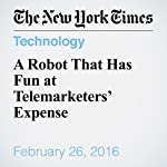 A Robot That Has Fun at Telemarketers' Expense   Nick Bilton