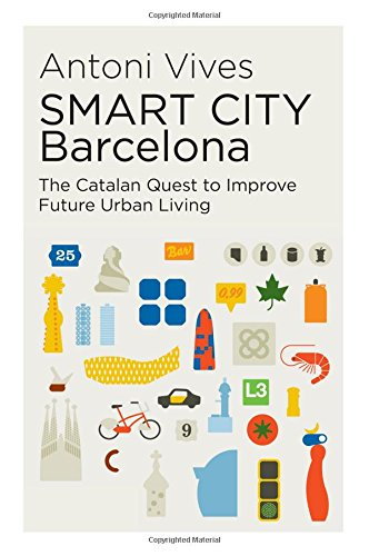 SMART CITY Barcelona: The Catalan Quest to Improve Future Urban Living (The Canada Blanch/Sussex Academic Studies on Contemporary Spain)