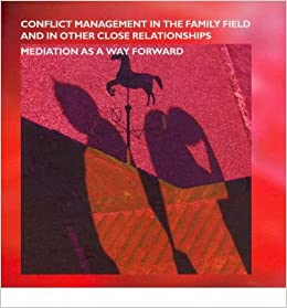 Conflict Management in the Family and in Other Close Relationships: Mediation as a Way Forward- Common